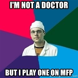 DoctorCynic - I'm not a doctor but I play one on MFP