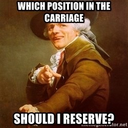 Joseph Ducreux - which position in the carriage should i reserve?
