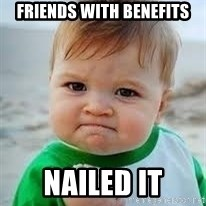 Nailed it - friends with benefits NAILED IT
