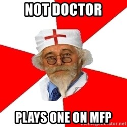 Negligent doctor - not doctor plays one on mfp