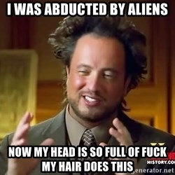 Giorgioatsouakalos - I Was abducted by aliens now my head is so full of fuck my hair does this