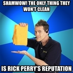 Shamwow Guy - Shamwow! The only thing they won't clean Is Rick Perry's reputation
