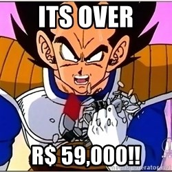 Over 9000 - its over r$ 59,000!!