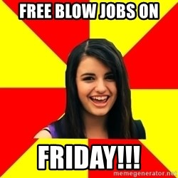 Rebecca Black - free blow jobs on  FRiday!!!