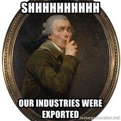 Josep Ducreux Shhh - shhhhhhhhhh our industries were exported