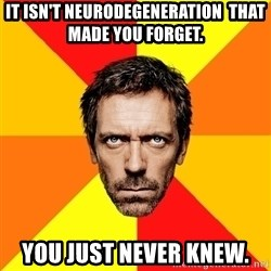 Diagnostic House - It isn't Neurodegeneration  That made you forget. You just never knew.