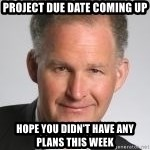 Paul Hilfinger - project due date coming up hope you didn't have any plans this week