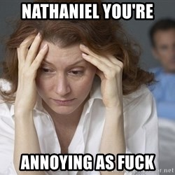 Single Mom - nathaniel YOU'RE annoying As fuck