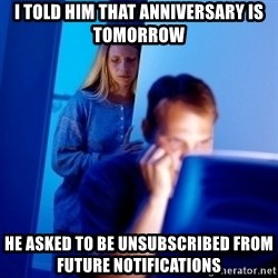 Internet Husband - i told him that anniversary is tomorrow he asked to be unsubscribed from future notifications
