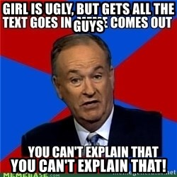 you cant explain - Girl is ugly, but gets all the guys you can't explain that!