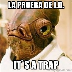 Its A Trap - la prueba de J.D. IT`s a trap