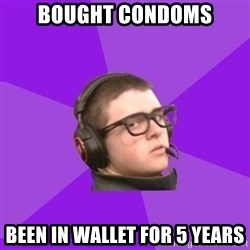 Virgin Gamer - Bought condoms Been in wallet for 5 years