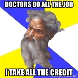 God - Doctors do all the JOb I take all the Credit