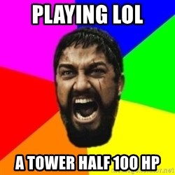 sparta - playing lol a tower half 100 hp