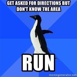 Socially Awkward Penguin - GET ASKED FOR DIRECTIONS BUT DON'T KNOW THE AREA RUN