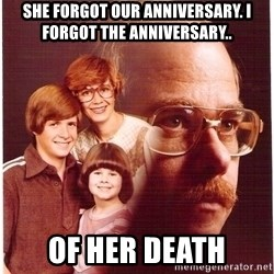 Family Man - She forgot our anniversary. i forgot the anniversary.. of her death