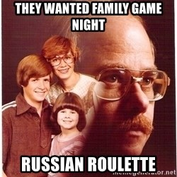 Family Man - they wanted family game night russian roulette