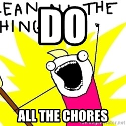clean all the things - Do All the chores