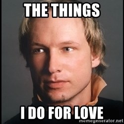 Anders Behring Breivik - The things i do for love