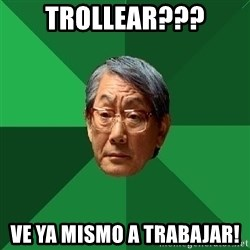 High Expectations Asian Father - trollear??? ve ya mismo a trabajar!
