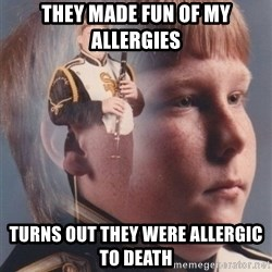 PTSD Clarinet Boy - They made fun of my allergies turns out they were allergic to death