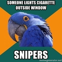 Paranoid Parrot - SOmeone lights Cigarette outside window Snipers