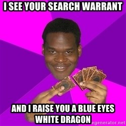 Cunning Black Strategist - i see your search warrant and i raise you a blue eyes white dragon