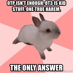Roleplay Shipper Bunny - otP isn't enough. OT3 is kid stuff. ONE TRUE HAREM. the only answer