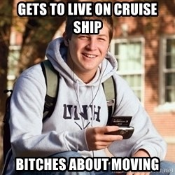 College Freshman - gets to live on cruise ship bitches about moving