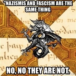 "History Major Heraldic Beast - ""Nazismis and Fascism are the same thing No, no they are not."