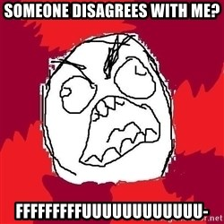 Rage FU - SOMEONE DISAGREEs WITH ME?  FFFFFFFFFUUUUUUUUUUUU-