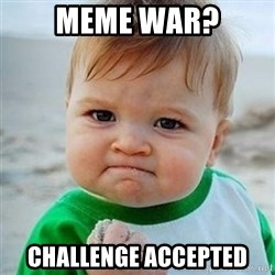 Victory Baby - Meme war? challenge accepted