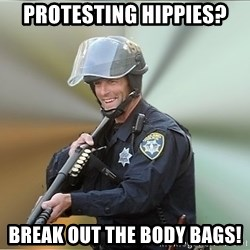 Happyfuncop - Protesting hippies? BREAK OUT THE BODY BAGS!