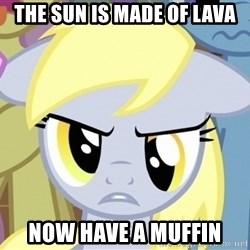 Derpy Hooves - The sun is made of lava Now have a muffin