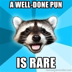 Lame Pun Coon - a well-done pun is rare