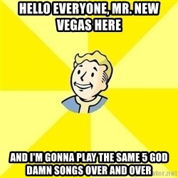 Fallout 3 - hello everyone, mr. new vegas here and i'm gonna play the same 5 god damn songs over and over