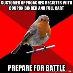 Retail Robin - customer approaches register with  coupon binder and full cart prepare for battle