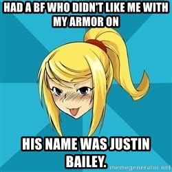 Horney Samus - had a bf who didn't like me with my armor on his name was justin bailey.