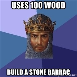 Age Of Empires - uses 100 wood build a stone barrac