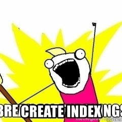 Break All The Things - create index