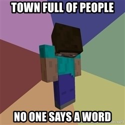 Depressed Minecraft Guy - Town Full of people no one says a word
