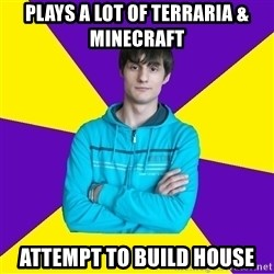 High Skill Gamer - Plays a lot of terraria & minecraft attempt to build house