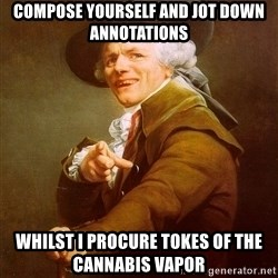 Joseph Ducreux - Compose yourself and jot down annotations Whilst I procure Tokes of the CANNABIS VAPOR