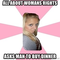 Expert_girl - all about womans rights asks man to buy dinner