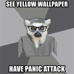 Lit Major Lemur - See yellow wallpaper havE PANIC ATTACK