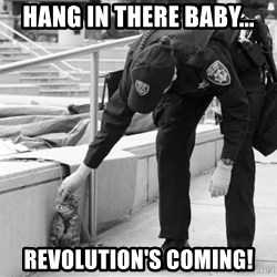 Oakland Riot Cat - Hang in there baby... revolution's Coming!