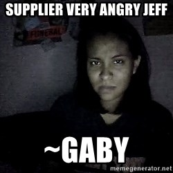 Madmexicangirl - supplier very angry jeff ~gaby