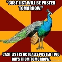 """Thespian Peacock - """"cast list will be posted tomorrow."""" Cast list is actually posted two days from tomorrow."""