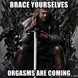 Eddard Stark - Brace Yourselves Orgasms are coming