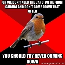 Retail Robin - Oh we don't need the card, we're from canada and don't come down that often You should try never coming down